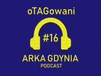 oTAGowani #16 - historie o Arce, wygrana z Koroną, transfery, kapitan i mecz z Zagłębiem